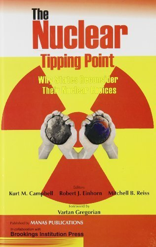 The Nuclear Tipping Point: Why States Reconsider Their Nuclear Choices by Kurt M. Campbell, Robert J. Einhorn (2005) Hardcover