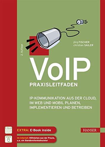 VoIP Praxisleitfaden: IP-Kommunikation aus der Cloud, im Web und mobil planen, implementieren und betreiben