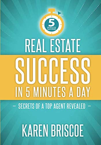 Real Estate Success in 5 Minutes a Day: Secrets of a Top Agent Revealed (5 Minute Success) (Best Real Estate Mentors)