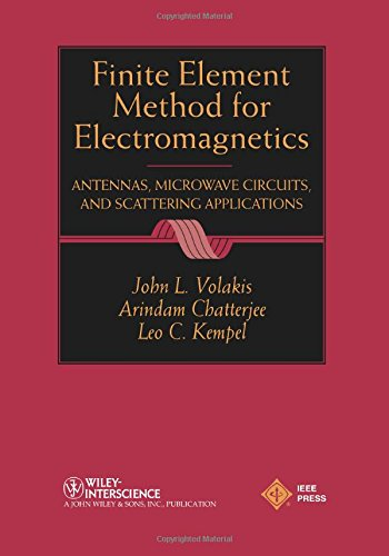 Finite Element Method Electromagnetics: Antennas, Microwave Circuits, and Scattering Applications (IEEE Press Series on Electromagnetic Wave Theory)