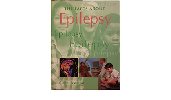 The Facts About Epilepsy Claire Llewellyn 9781929298969 Amazon