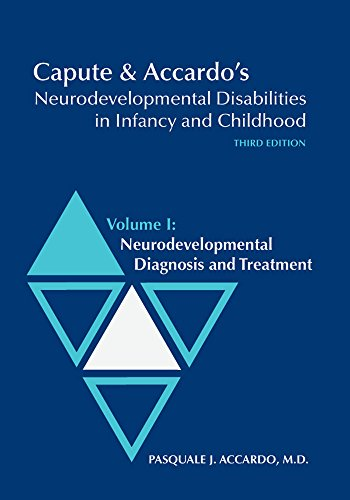 Capute & Accardo's Neurodevelopmental Disabilities in Infancy and Childhood: Neurodevelopmental Diagnosis and Treatment (Volume 1)
