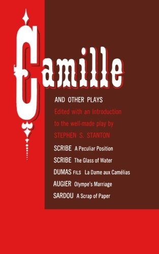 Camille and Other Plays: A Peculiar Position; The Glass of Water; La Dame aux Camélias; Olympe's Marriage; A Scrap of P