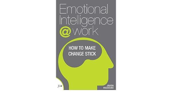 Emotional Intelligence At Work How To Make Change Stick