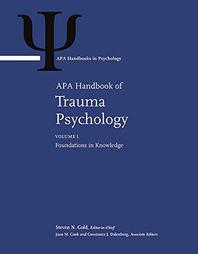 APA Handbook of Trauma Psychology: Volume 1. Foundations in Knowledge Volume 2. Trauma Practice (APA Handbooks in Psychology®)