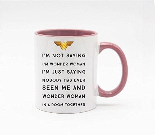 White+Pink - Funny I'm Not Saying I'm Wonder Woman Coffee Mug or Tea Cup 11 -