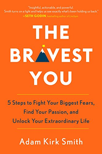 The Bravest You: Five Steps to Fight Your Biggest Fears, Find Your Passion, and Unlock Your Extraordinary Life cover