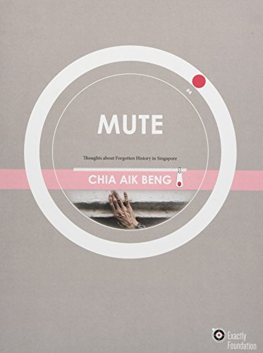 Mute: Thoughts about Forgotten History in Singapore (Exactly Foundation)