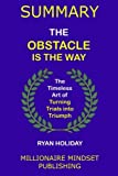 img - for Summary: The Obstacle Is the Way by Ryan Holiday: The Timeless Art of Turning Trials into Triumph book / textbook / text book