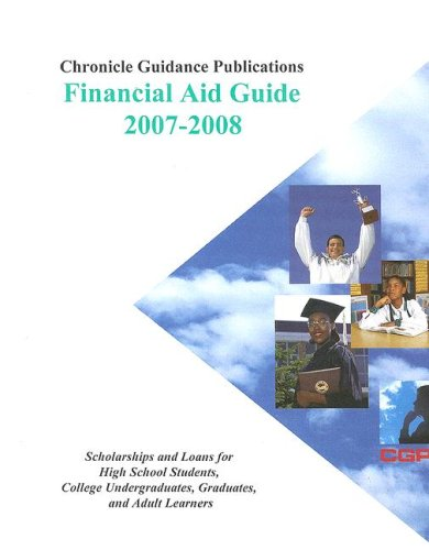 Chronicle Financial Aid Guide 2007-2008: Scholarships And Loans For High School Students, College Undergraduates, Graduates, And Adult Learners