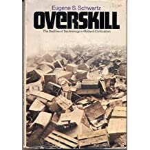 Overskill: The Decline of Technology in Modern Civilization,