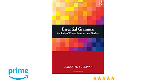 Essential Grammar for Todays Writers, Students, and Teachers