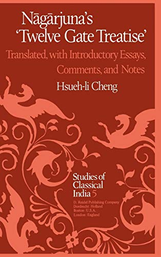 N?g?rjuna's Twelve Gate Treatise: Translated with Introductory Essays, Comments, and Notes (Studies of Classical India)