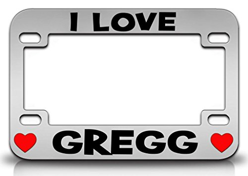 - I LOVE GREGG Male Name Metal MOTORCYCLE License Plate Frame Chr