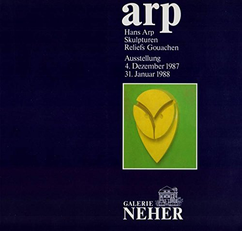 Arp: Hans Arp Skulpturen, Reliefs, Gouachen : Ausstellung, 4. Dezember 1987-31. Januar 1988, Galerie Neher : [Katalog Hans Arp (German Edition)