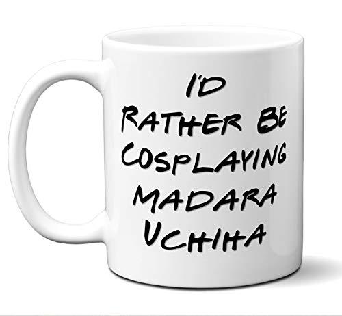 Funny Madara Uchiha Rather Be Cosplaying Costume Lover Mug, Coffee, Tea Cup. Ideal Novelty Gift for Naruto: Shippuuden Fans Manga, Otaku, Japan, Naruto, Japanese Anime Lovers. 11 oz.