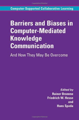 Barriers and Biases in Computer-Mediated Knowledge Communication: 5 (Computer-Supported Collaborative Learning Series) Pdf