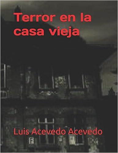 Terror en la casa vieja (Spanish Edition): Luis Acevedo Acevedo ...
