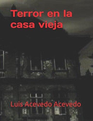 Terror en la casa vieja (Spanish Edition): Luis Acevedo Acevedo: 9781980904854: Amazon.com: Books