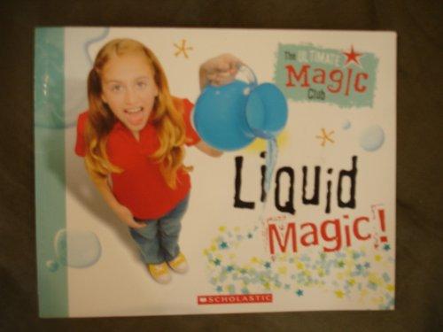 The Ultimate Magic Club: Liquid - Ultimate Club Scholastic Magic