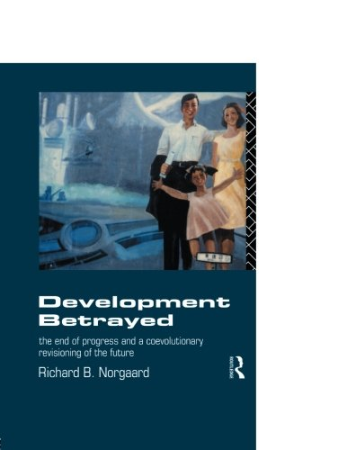Development Betrayed: The End of Progress and a Co-Evolutionary Revisioning of the Future