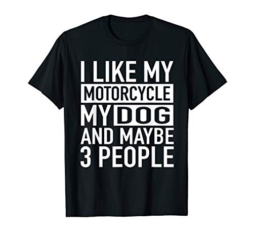 Funny Biker Shirt I like My Motorcycle, Dog & Maybe 3 People