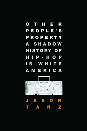Other People's Property: A Shadow History of Hip-Hop in White America