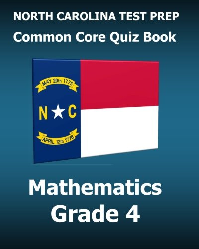 NORTH CAROLINA TEST PREP Common Core Quiz Book Mathematics Grade 4: Preparation for the READY End-of-Grade Assessments
