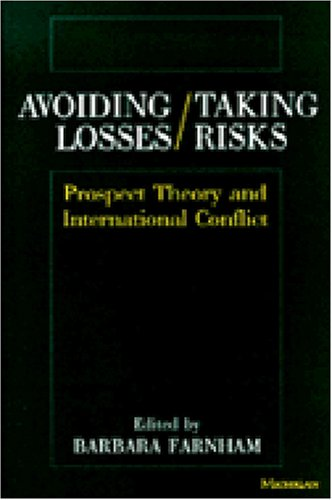 Avoiding Losses/Taking Risks: Prospect Theory and International Conflict