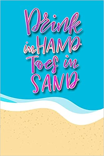 Drink In Hands Toes In Sand: Funny Beach Inspired Journal ...