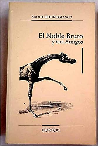 El noble bruto y sus amigos: ideas hípicas, clásicas, de polémica y de actualidad: Adolfo Botín Polanco: 9788460589679: Amazon.com: Books