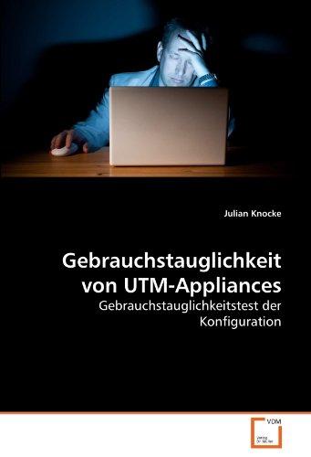 Gebrauchstauglichkeit von UTM-Appliances: Gebrauchstauglichkeitstest der Konfiguration (German Edition) (Utm Software)
