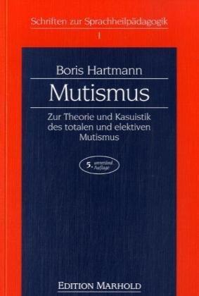 Mutismus: Zur Theorie und Kasuistik des totalen und elektiven Mutismus