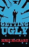 Getting Ugly, Mike McCrary, 0989132900