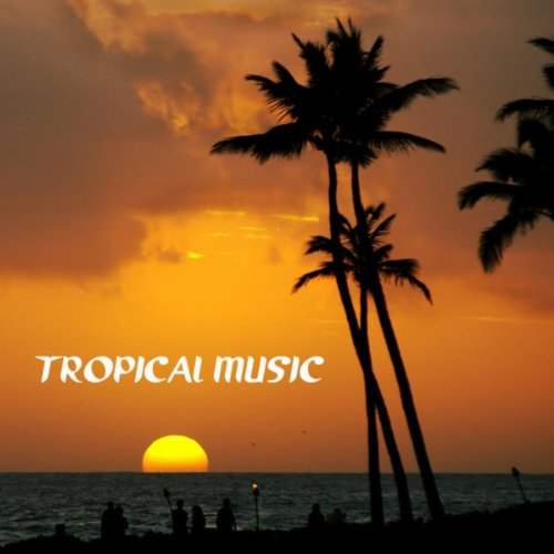 Tropical Music - Best Tropical Party Music Playlist and Best Party Songs