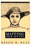 Mapping Our Selves : Canadian Women's Autobiography, Buss, Helen M., 0773509755