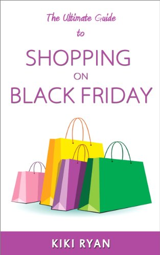 The Ultimate Guide to Shopping on Black Friday : An easy plan to help you to find the best Black Friday sales, get the best deals, & save time & money!