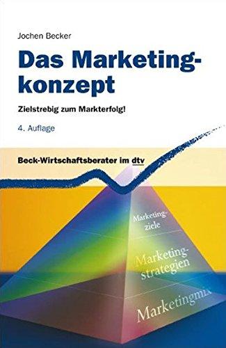 Das Marketingkonzept: Zielstrebig zum Markterfolg! (dtv Beck Wirtschaftsberater)