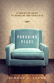 Pursuing Peace: A Christian Guide to Handling Our Conflicts by [Jones, Robert D.]