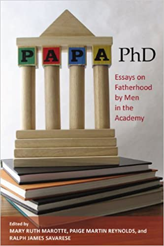 papa phd essays on fatherhood by men in the academy mary ruth  papa phd essays on fatherhood by men in the academy mary ruth marotte paige reynolds ralph savarese 9780813548791 com books