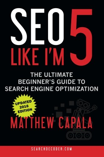 SEO Like I'm 5: The Ultimate Beginner's Guide to