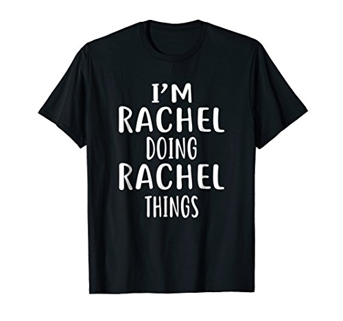 I'm Rachel Doing Rachel Things T-Shirt novelty humor shirt