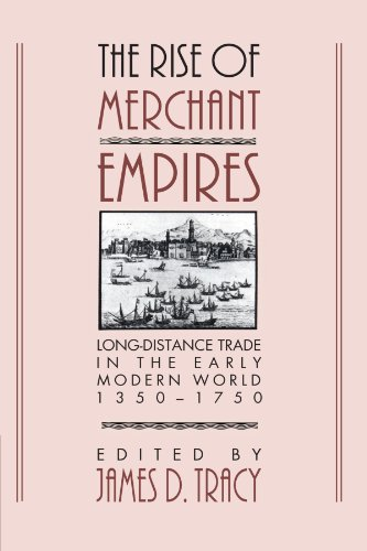 The Rise of Merchant Empires: Long Distance Trade in the Early Modern World 1350-1750 (Studies in Comparative Early Mode