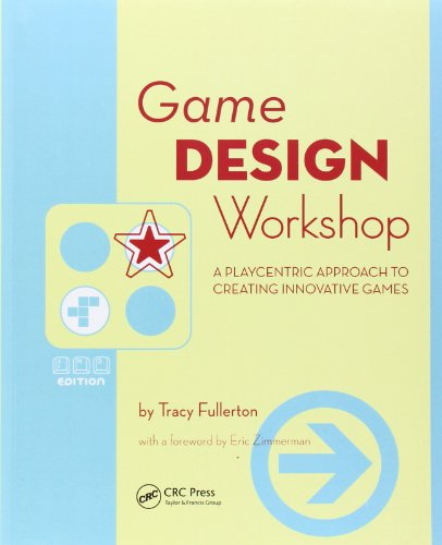 Game Design Workshop: A Playcentric Approach to Creating Innovative Games by Morgan Kaufmann