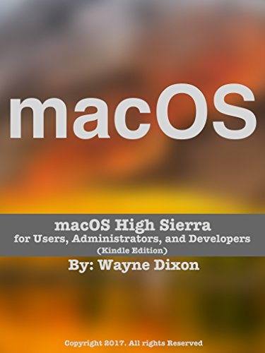 macOS High Sierra for Users, Administrators, and Developers (Kindle Edition)