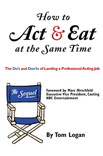 How to Act & Eat at the Same Time: The Sequel: The Do's and Don'ts of Landing a Professional Acting Job (Limelight)