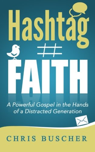 Hashtag Faith: A Powerful Gospel in the hands of a Distracted Generation