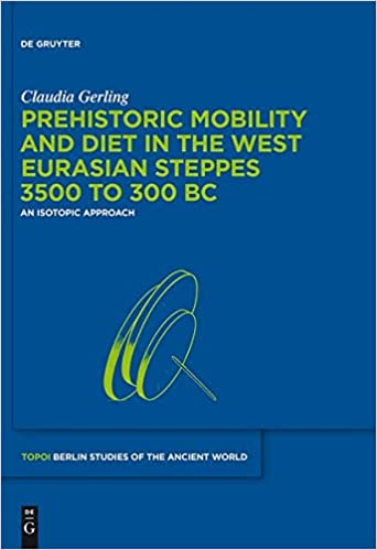 Read Prehistoric Mobility and Diet in the West Eurasian Steppes 3500 to 300 BC (Topoi Berlin Studies of the Ancient World) PDF, azw (Kindle)