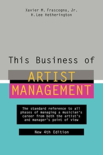 This Business of Artist Management: The Standard Reference to All Phases of Managing a Musician's Career from Both the Artist's and Manager's Point of View