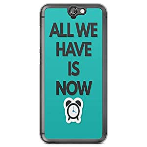 HTC One A9 Transparent Edge Phone Case Time Is Now Phone Case Now Phone Case Inspirational A9 Cover with Transparent Frame